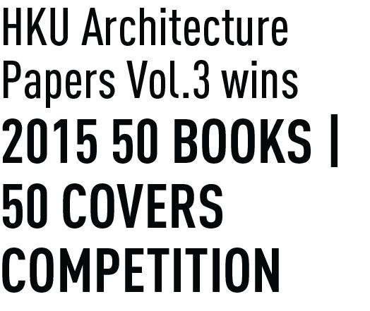 HKU Architecture Papers Vol.3 wins 2015 50 Books | 50 Covers Competition