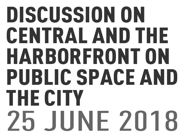 Discussion on Central and the Harborfront on Public space and the City