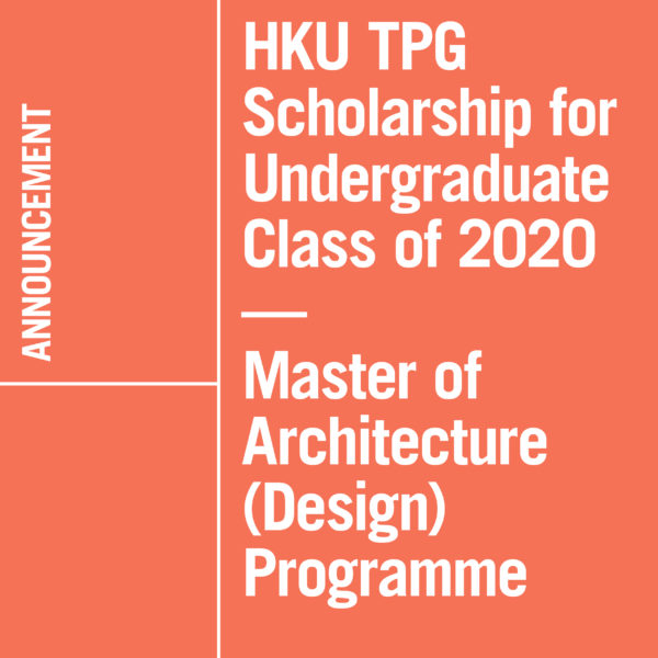 HKU TPG Scholarship for Undergraduate Class of 2020 – Master of Architecture (Design) Programme