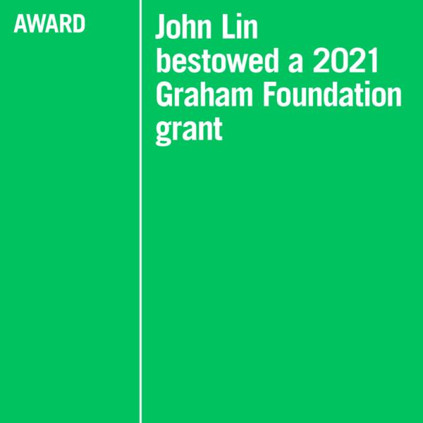 John Lin bestowed a 2021 Graham Foundation grant