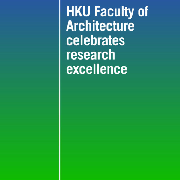 HKU Faculty of Architecture celebrates research excellence