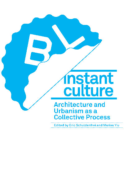 Instant Culture: Architecture and Urbanism as a Collective Process