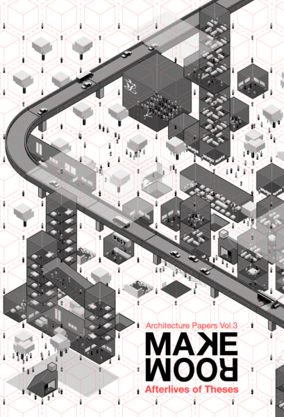 Make Room: Afterlives of Thesis / HKU Architecture Papers Vol.3